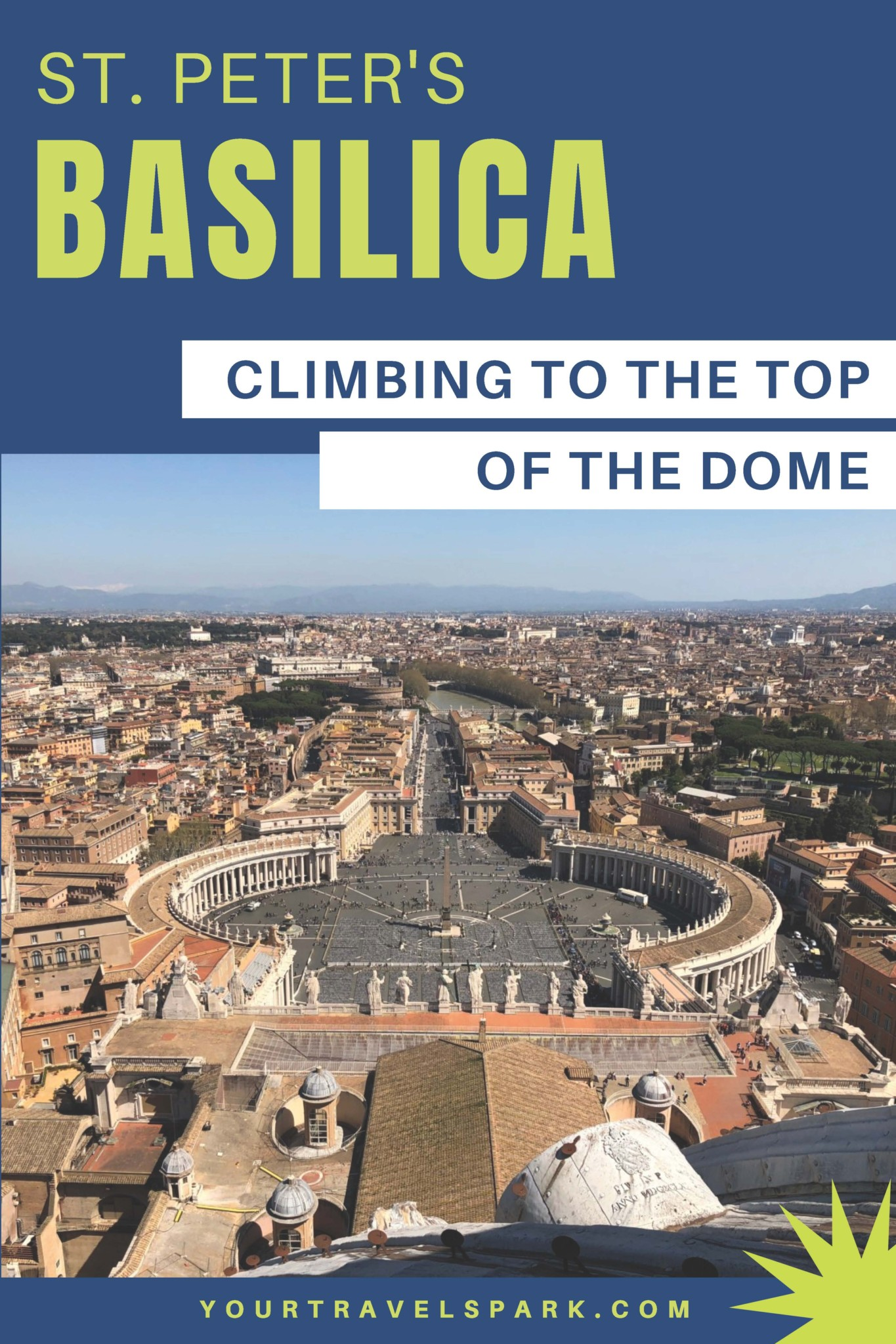 When visiting the Vatican, make sure to climb St. Peter's Basilica Dome.